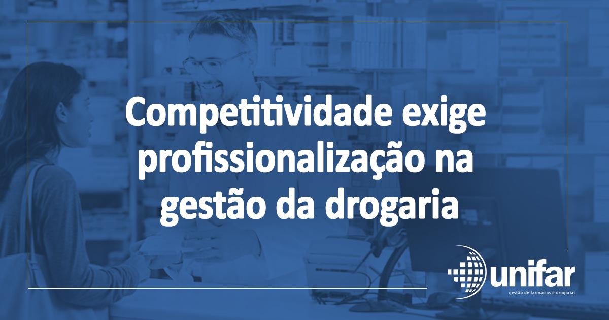Competitividade exige profissionalização na gestão da drogaria