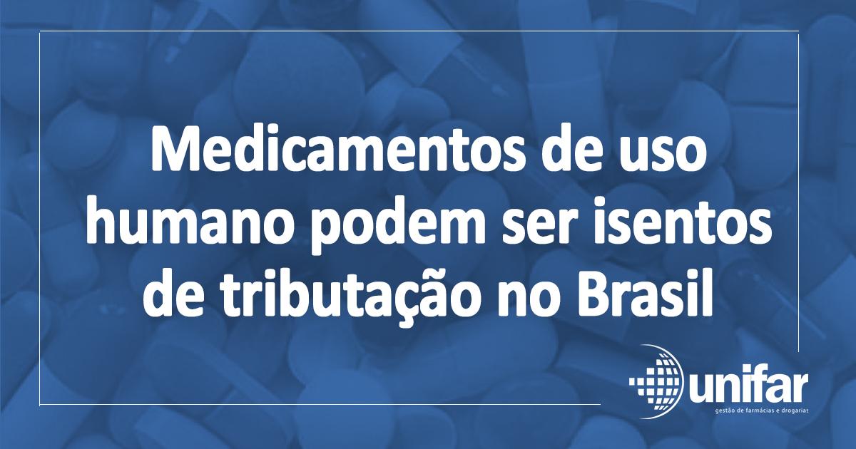 Medicamentos de uso humano podem ser isentos de tributação no Brasil