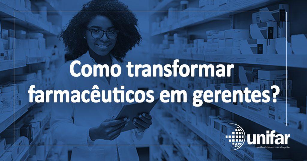 Como transformar farmacêuticos em gerentes?